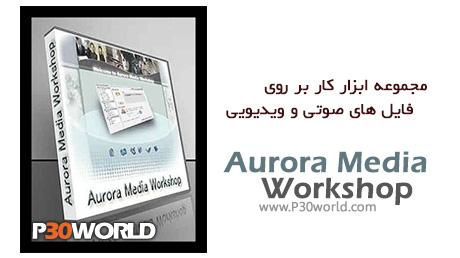 دانلود Aurora Media Workshop v3.4.47 - مجموعه ابزارهای کار بر روی فایل های صوتی و ویدیویی